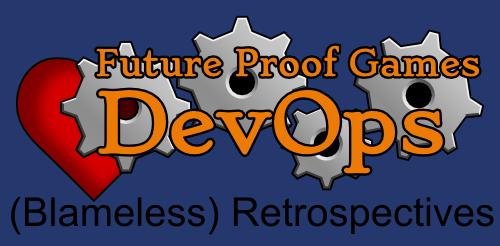 DevOps in Game Dev: (Blameless) Retrospectives